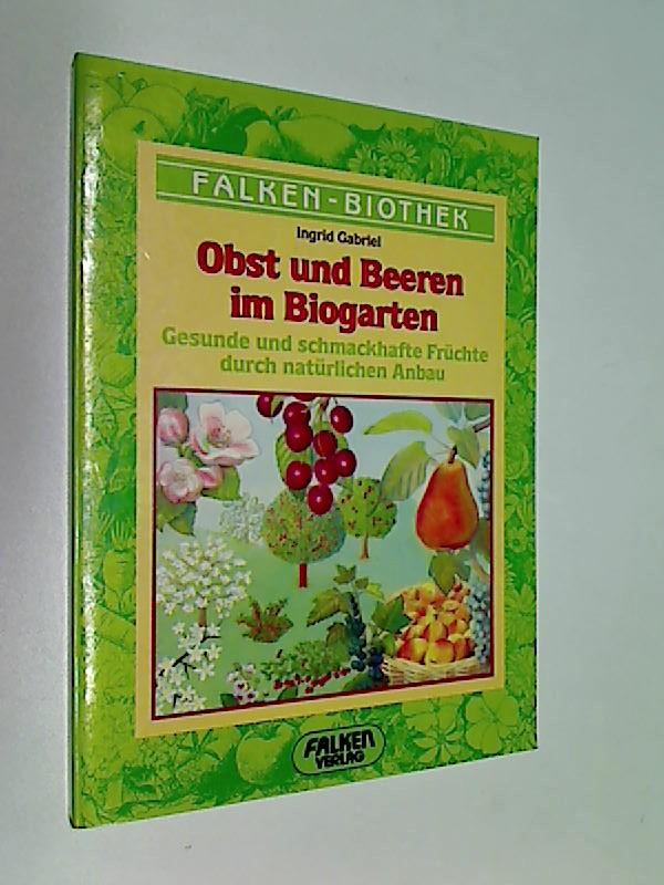 Obst und Beeren im Biogarten : gesunde u. schmackhafte Früchte durch natürl. Anbau. Falken-Bücherei Falken-Biothek 0780