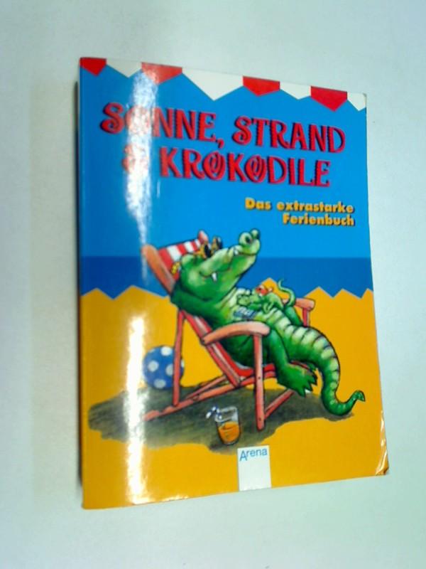 Sonne, Strand & Krokodile Das extrastarke Ferienbuch. In neuer Rechtschreibung
