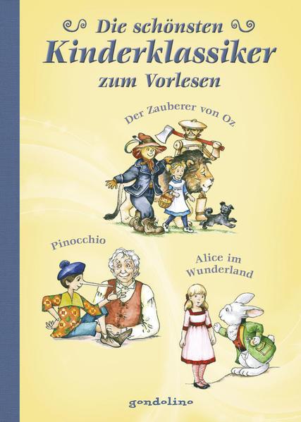 Die schönsten Kinderklassiker zum Vorlesen Alice im Wunderland / Der Zauberer von Oz / Pinocchio.Vorlesebuch und Geschenkbuch