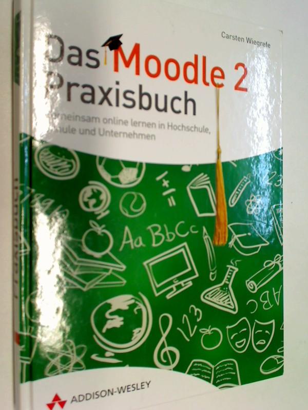 Das Moodle 2-PraxisbuchGemeinsam online lernen in Hochschule, Schule und Unternehmen