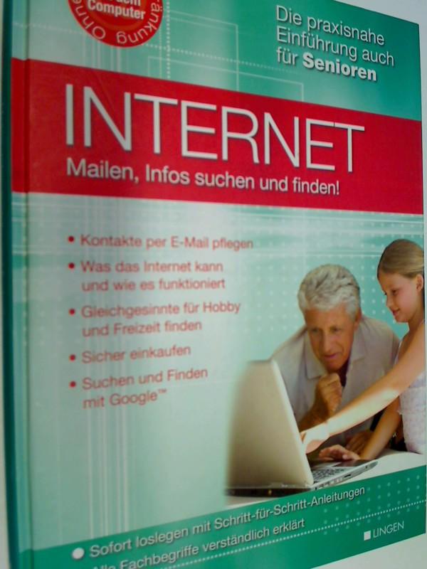 Internet - Mailen, Infos suchen und finden (Die praxisnahe Einführung auch für Senioren)