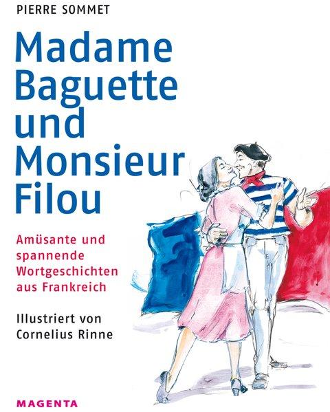 Madame Baguette und Monsieur Filou Amüsante und spannende Wortgeschichten aus Frankreich, signiert