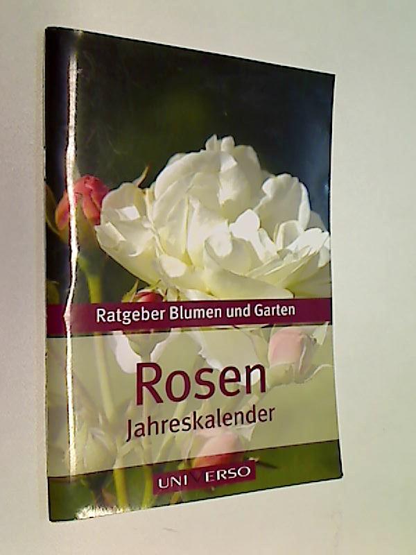 Ratgeber Garten - Rosen - Jahreskalender. Auflage: Sonderausgabe, Ratgeber Blumen und Garten.