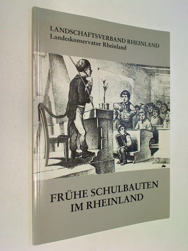 Frühe Schulbauten im Rheinland. Landschaftsverband Rheinland. Landeskonservator: Arbeitshefte  27