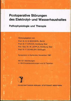 Postoperative Störungen des Elektrolyt- und Wasserhaushaltes. Pathophysiologie und Therapie - Herausgegeben von Prof. Dr. Es. S. Bücherl, Prof. Dr. F. Krück, Priv.-Doz. Dr. W. Leppla, Prof. Dr. F. Scheler.