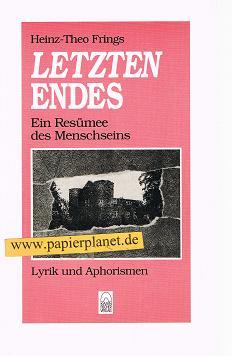 Letzten Endes . Ein Resümee des Menschseins . Lyrik und Aphorismen . (3927854174)