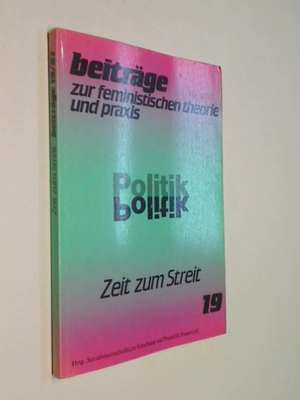Zeit zum Streit: Beiträge 19/87. Beiträge zur feministischen Theorie und Praxis - Politik.