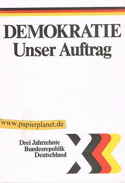 Demokratie - Unser Auftrag. Drei Jahrzehnte Bundesrepublik Deutschland.