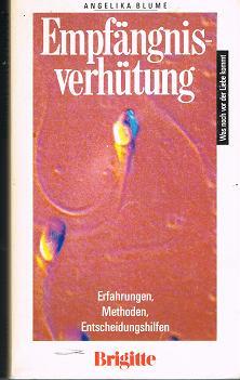 Empfängnisverhütung: Was noch vor der Liebe Kommt : Erfahrungen, Methoden, Entscheidungshilfen. Ein Brigitte-Buch Aktual., 7. Aufl.