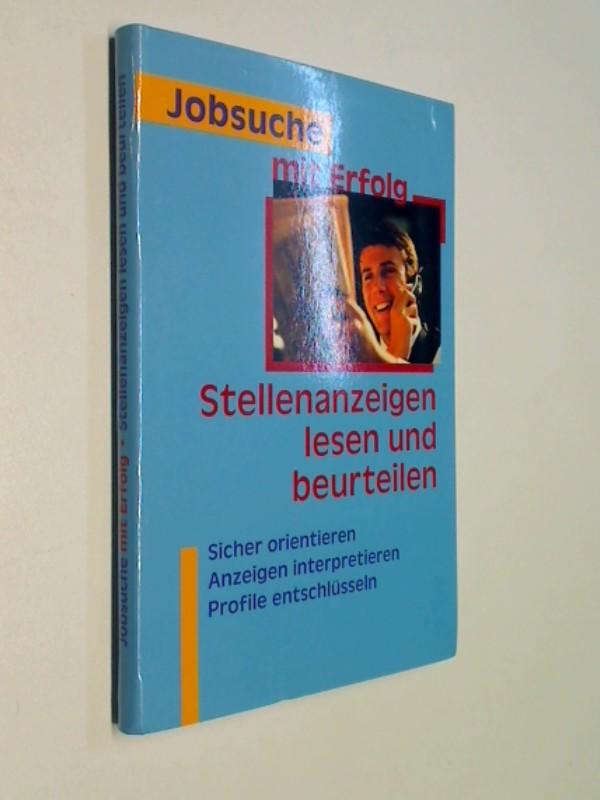Kellen, Michael: Jobsuche mit Erfolg. Stellenzeigen lesen und beurteilen . Sicher orientieren Anzeigen interpretieren Profile entschlüsseln .