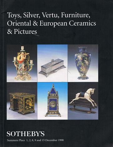 SOTHEBY'S: Toys, Silver, Vertu, Furniture, Oriental & European Ceramics & Pictures. Summers Place 1 st, 2 nd, 8 th, 9 th & 15 th December 1998.