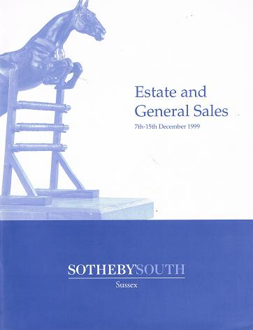 SOTHEBY'S SOUTH: Estate and General Sales. Sussex 7 th - 15 th December 1999. Works of Art and Antique and Decorative Furniture, Silver and Plate, Vertu, Pictures, Ceramics and Glass.