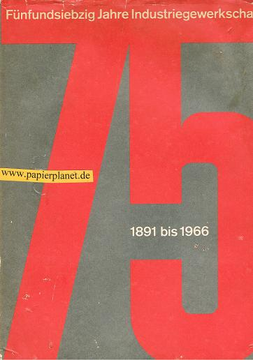 Fünfundsiebzig Jahre Industriegewerkschaft 1891 bis 1966. Vom Deutschen Metallarbeiter-Verband zur Industriegewerkschaft Metall. Ein Bericht in Wort und Bild.