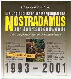 Die unglaublichen Weissagungen des NOSTRADAMUS zur Jahrtausendwende. Seine Prophezeiungen endlich entschlüsselt 1993 - 2001.