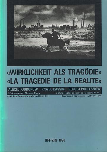 ''Wirklichkeit als Tragödie''. ''La Tragedie de la Realite''. Sowjetische Reportagefotografen von 1984 bis 1990.
