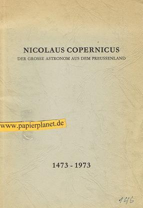 Der grosse Astronom aus dem Preussenland. 1473 - 1973