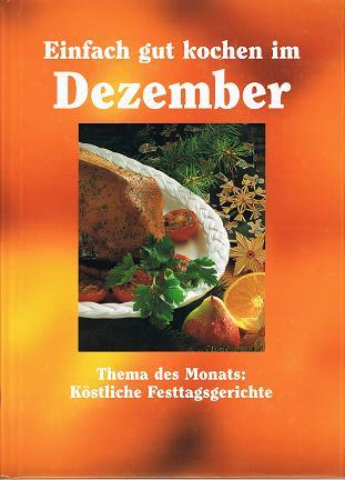 Einfach gut kochen im Dezember. Thema des Monats: Köstliche Festtagsgerichte.