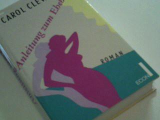 Anleitung zum Ehebruch : Roman. Dt. von Charlotte Franke
