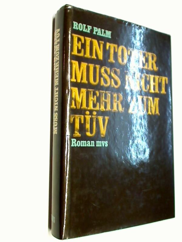 PALM, ROLF: Ein toter muss nicht mehr zum TÜV. Kriminalroman.