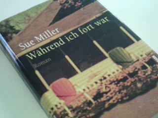 MILLER, SUE: Während ich fort war : Roman . 1. Aufl.
