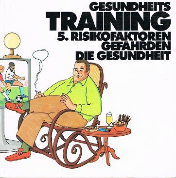 Gesundheits Training 5. Risikofaktoren Gefährden die Gesundheit.