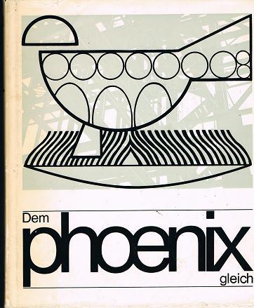 Dem Phoenix gleich. Bilddokumentation über das Bauschaffen unserer Zeit.