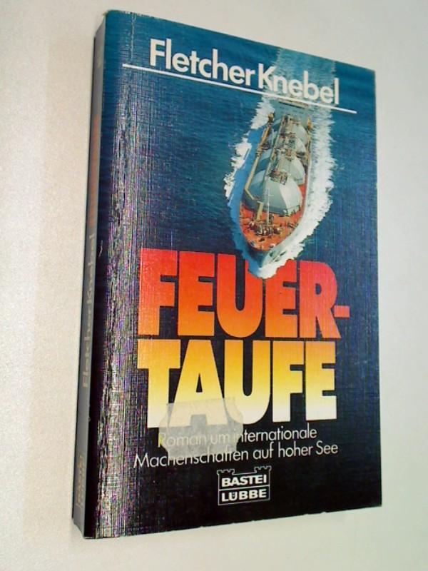 Feuertaufe. Roman um internationale Machenschaften auf hoher See. Roman.