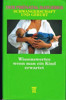 Der Prenatal Ratgeber Schwangerschaft und Geburt. Wissenswertes wenn man ein Kind erwartet.