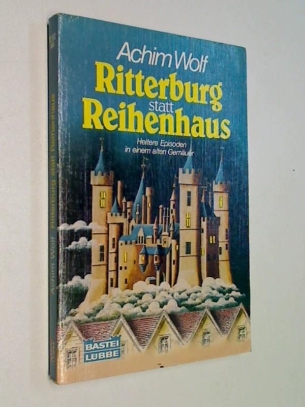 Ritterburg statt Reihenhaus. Heitere Episoden in einem alten Gemäuer.