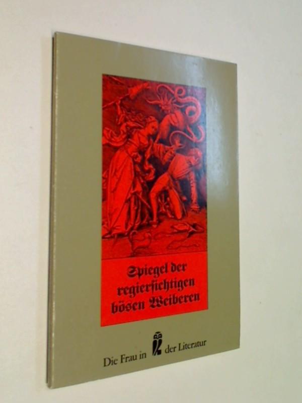 Spiegel der regiersichtigen bösen Weiber. Nach d. Orig.-Ausg. von 1733