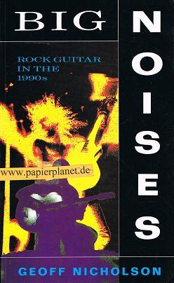 Big Noises. Rock guitar in the 1990s.  0704301458