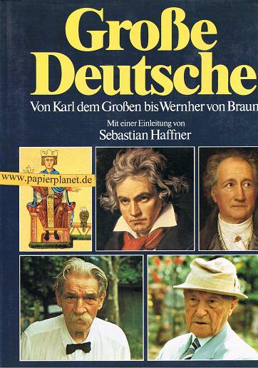 Große Deutsche. Von Karl dem Großen bis Wernher von Braun. Mit einer Einleitung von Sebastian Haffner