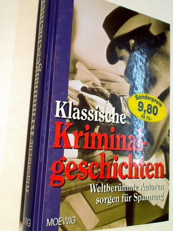 Klassische Kriminalgeschichten - Weltberühmte Autoren sorgen für Spannung; Gesch. von F. Schiller, E.T.A. Hoffmann, H.v. Kleist, A. v. Droste-Hülsdorf, E. A. Poe , W. Collins, N. Hawthorne. Kriminalroman.