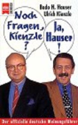 Noch Fragen, Kienzle? Ja, Hauser ! Der offizielle deutsche Meinungsführer .