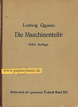 Quantz, Dipl.-Ing. L.: Die Maschinenteile. Bibliothek der gesamten Technik Band 325. 8. Aufl.