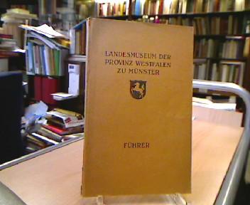 Führer durch das Landesmuseum der Provinz Westfalen zu Münster. ( Vorwort von Max Geisberg ). 4. Aufl.