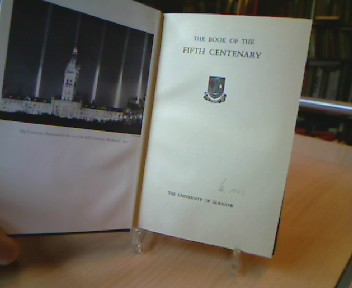 The Book of the Fifth Centenary. The University of Glasgow.