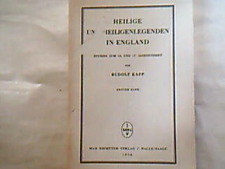 Kapp, Rudolf. Heilige und Heiligenlegenden in England. Studien zum 16. und 17. Jahrhundert. Erster Band.
