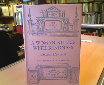 Heywood, Thomas. A Woman Killed with Kindness. Edited by R. W. van Fossen. (= The Revel Plays ).