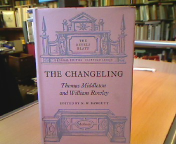 The Changeling. Edited by N. W. Bawcutt. (= The Revel Plays ).