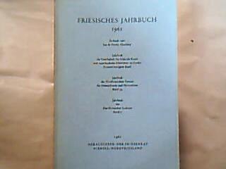 Friesisches Jahrbuch 1961 - Jierboek 1961 fan de Fryske Akademy. (= Jahrbuch der Gesellschaft für bildende Kunst und vaterländische Altertümer zu Emden, Bd. 41 = Jahrbuch des Nordfriesischen Vereins für Heimatkunde und Heimatliebe, Bd. 34 = Jahrbuch des Nordfriesischen Instituts, Bd. 7 ).