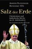 Salz der Erde : Christentum und katholische Kirche an der Jahrtausendwende , ein Gespräch mit Peter Seewald. Joseph Ratzinger