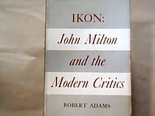 Ikon : John Milton and the Modern Critics. First Edition