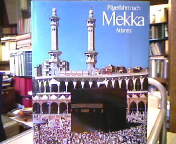 Pilgerfahrt nach Mekka. Texte Ezzedine Guellouz. Photos Abdelaziz Frikha. Einf. Mohamed Arkoun. [Aus d. Franz. übertr. von Corinne Wild], [Orbis terrarum]