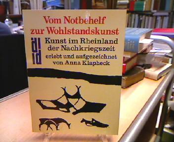 Vom Notbehelf zur Wohlstandskunst : Kunst im Rheinland d. Nachkriegszeit. erlebt u. aufgezeichn. von , DuMont-Dokumente
