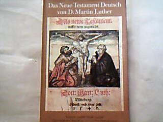 Das Neue Testament. Deutsch von D. Martin Luther. Ausgabe letzter Hand 1545/46. Unveränderter Text in modernisierter Orthographie.