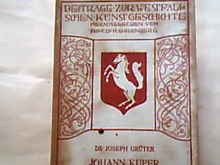 Grüter, Joseph. Johann Kuper und die Holzschnitzereien der Renaissance des 16. Jahrhunderts. (= Beiträge zur westfälischen Kunstgschichte Heft 6)