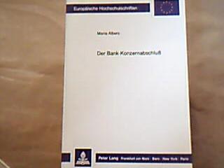 Der Bank-Konzernabschluss : eine Analyse der sich aufgrund der EG-Bankbilanzrichtlinie ändernden Vorschriften zur Aufstellung des Konzernabschlusses von Kreditinstituten. Europäische Hochschulschriften : Reihe 5, Volks- und Betriebswirtschaft Band 1184. 1. Auflage.