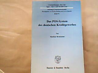 Das POS-System des deutschen Kreditgewerbes. von , Untersuchungen über das Spar-, Giro- und Kreditwesen :  Abteilung B, Rechtswissenschaft Band 71. 1. Auflage.