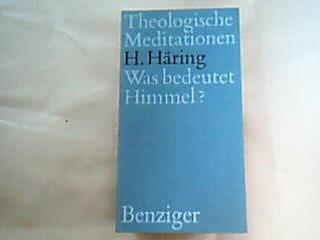 Was bedeutet Himmel? Theologische Meditationen 55. Heraugegeben von Hans Küng.